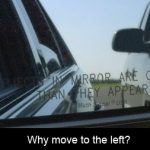 Why should you move to the left lane on the highway if you are driving at the speed limit?